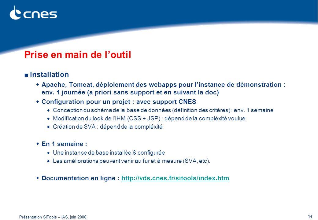 Présentation SITools – IAS, juin 2006 14 Prise en main de loutil Installation Apache, Tomcat, déploiement des webapps pour linstance de démonstration