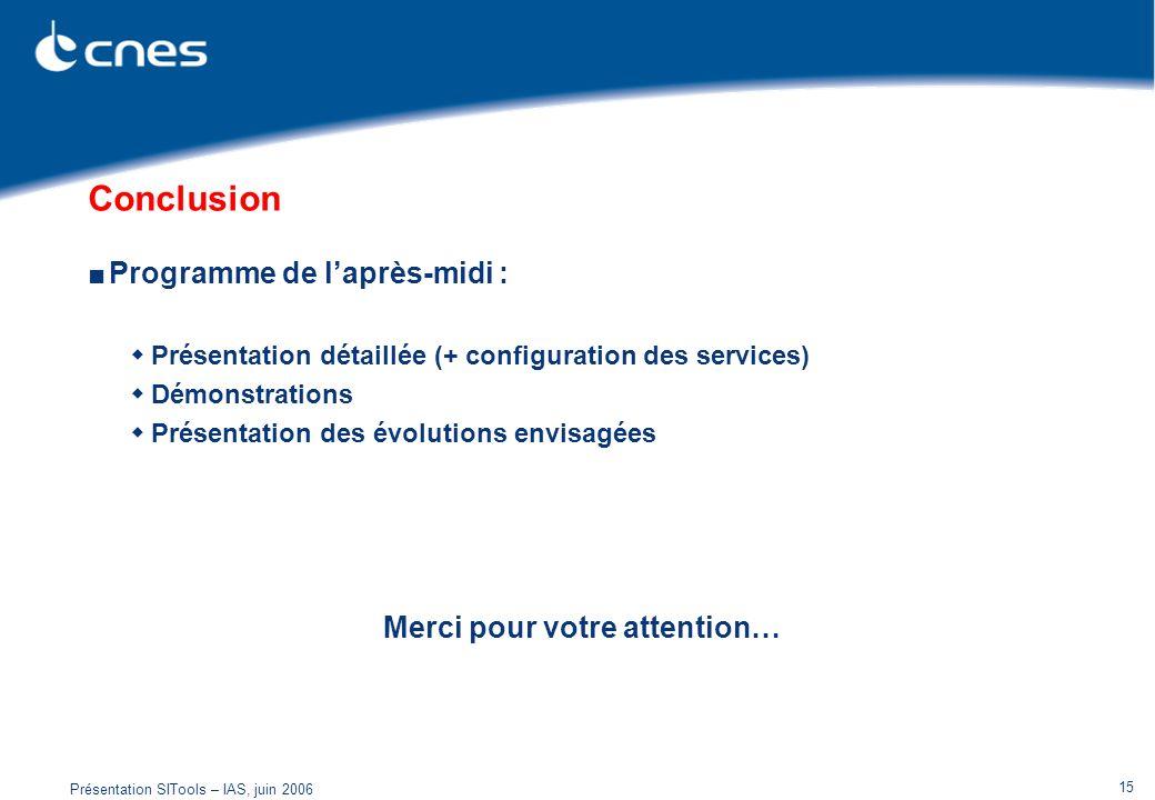 Présentation SITools – IAS, juin 2006 15 Conclusion Programme de laprès-midi : Présentation détaillée (+ configuration des services) Démonstrations Pr