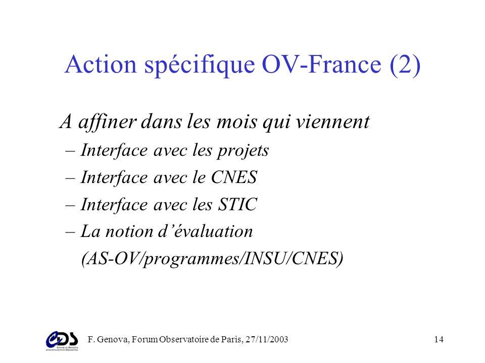 F. Genova, Forum Observatoire de Paris, 27/11/200313 Action spécifique OV-France (1) –Coordination nationale –Diffusion des techniques et méthodes (st