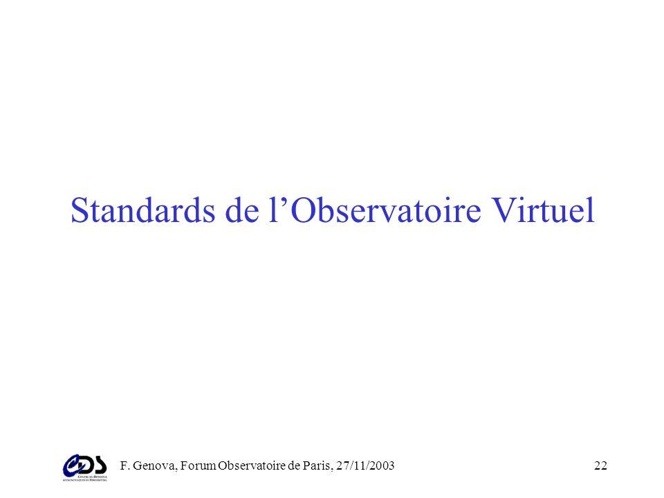 F. Genova, Forum Observatoire de Paris, 27/11/200321 Actions à mener (2) Finaliser discussions sur la collaboration avec les STIC et avec le CNES Prem