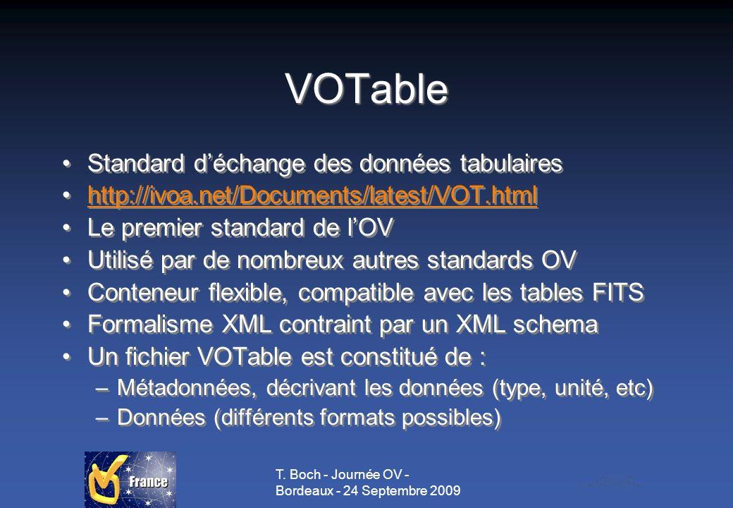 T. Boch - Journée OV - Bordeaux - 24 Septembre 2009 VOTable Standard déchange des données tabulaires http://ivoa.net/Documents/latest/VOT.html Le prem