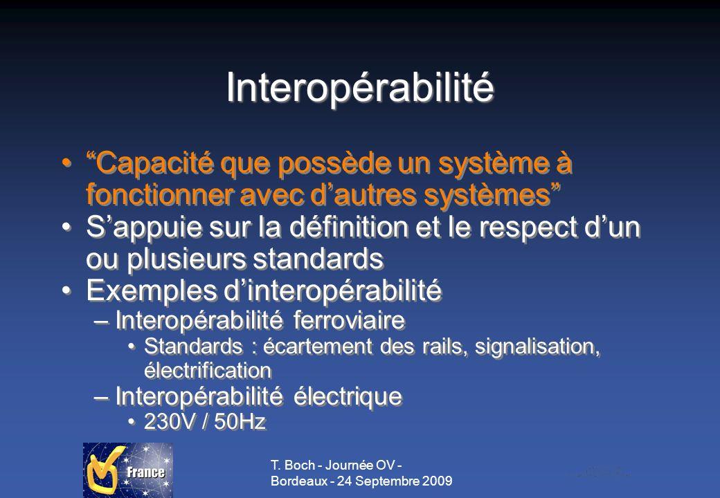 T. Boch - Journée OV - Bordeaux - 24 Septembre 2009 Interopérabilité Capacité que possède un système à fonctionner avec dautres systèmes Sappuie sur l