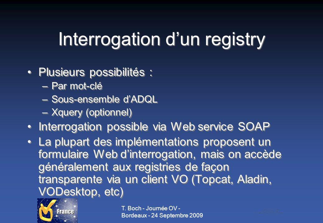 T. Boch - Journée OV - Bordeaux - 24 Septembre 2009 Interrogation dun registry Plusieurs possibilités : –Par mot-clé –Sous-ensemble dADQL –Xquery (opt