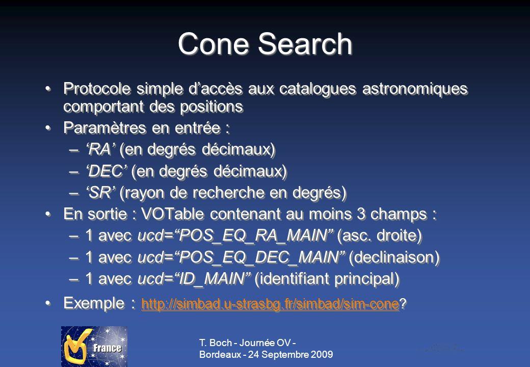 T. Boch - Journée OV - Bordeaux - 24 Septembre 2009 Cone Search Protocole simple daccès aux catalogues astronomiques comportant des positions Paramètr
