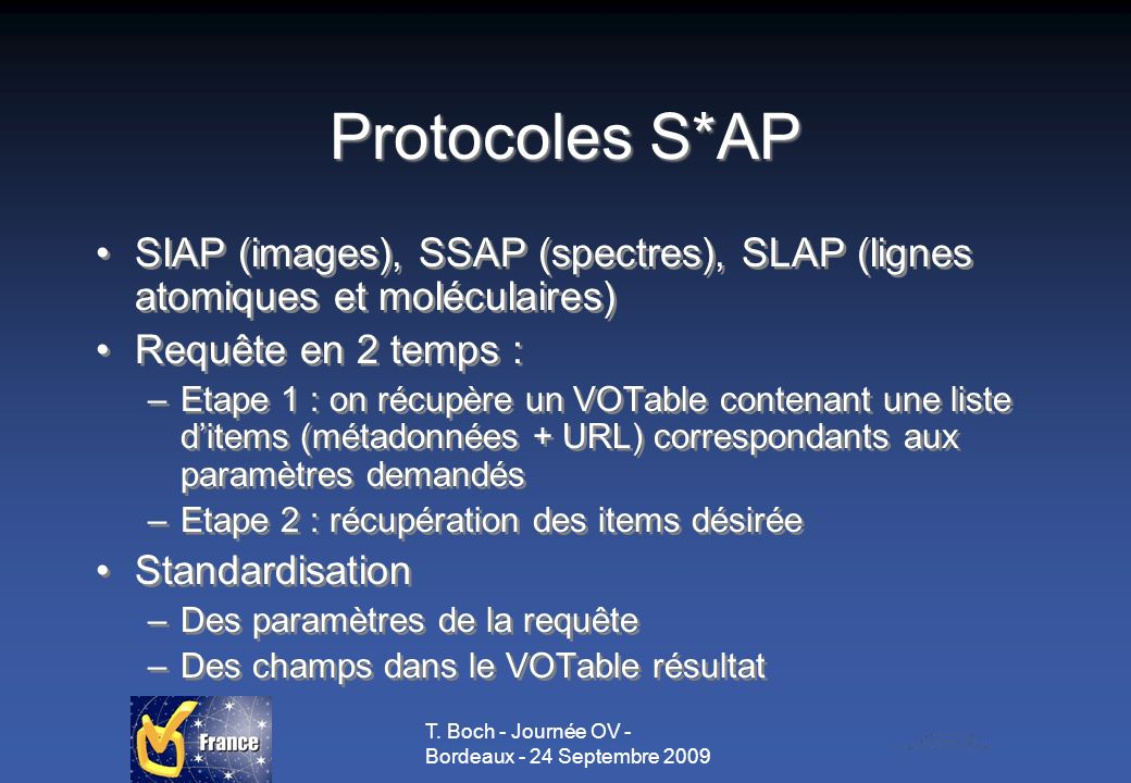 T. Boch - Journée OV - Bordeaux - 24 Septembre 2009 Protocoles S*AP SIAP (images), SSAP (spectres), SLAP (lignes atomiques et moléculaires) Requête en