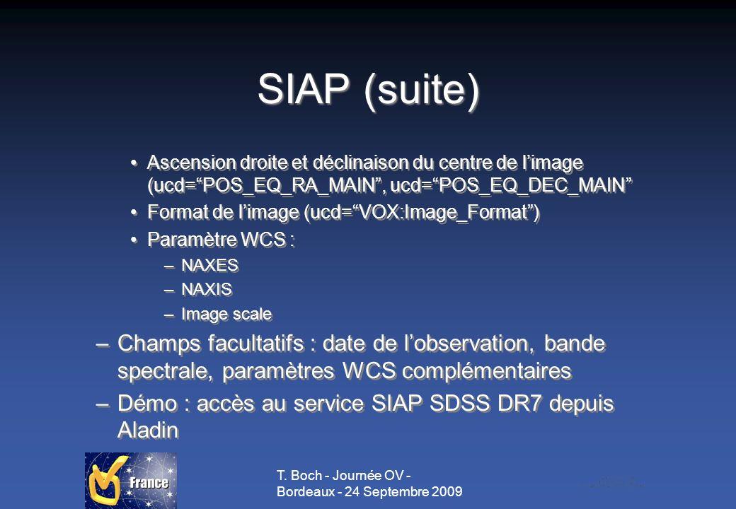 T. Boch - Journée OV - Bordeaux - 24 Septembre 2009 SIAP (suite) Ascension droite et déclinaison du centre de limage (ucd=POS_EQ_RA_MAIN, ucd=POS_EQ_D