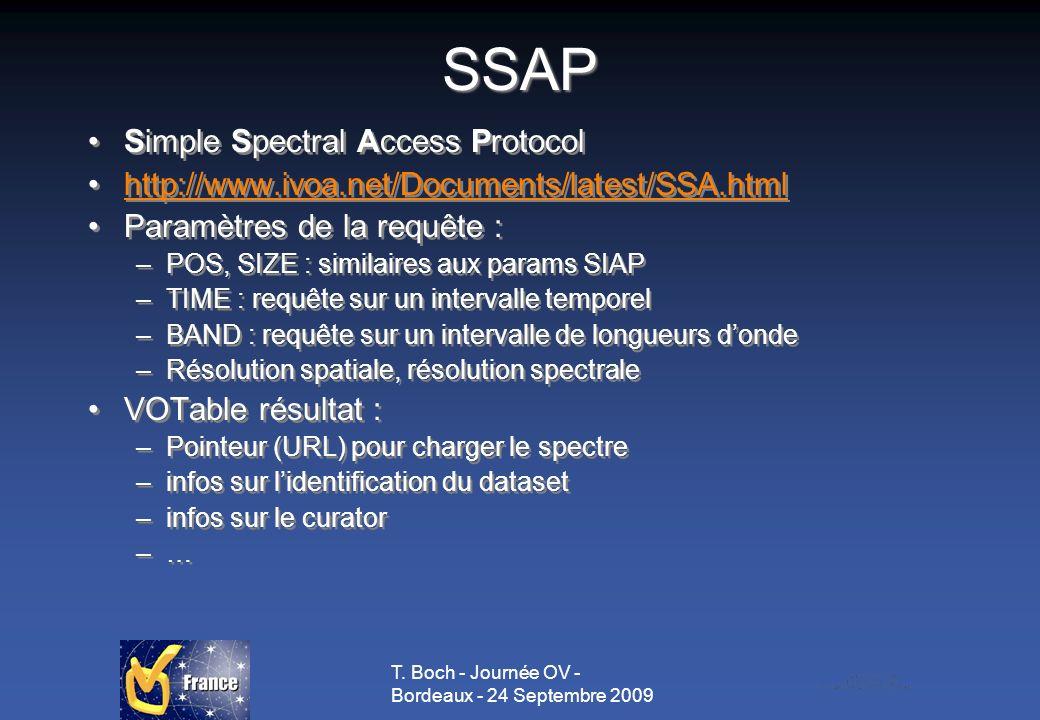 T. Boch - Journée OV - Bordeaux - 24 Septembre 2009 SSAP Simple Spectral Access Protocol http://www.ivoa.net/Documents/latest/SSA.html Paramètres de l