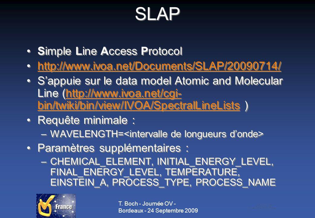 T. Boch - Journée OV - Bordeaux - 24 Septembre 2009 SLAP Simple Line Access Protocol http://www.ivoa.net/Documents/SLAP/20090714/ Sappuie sur le data