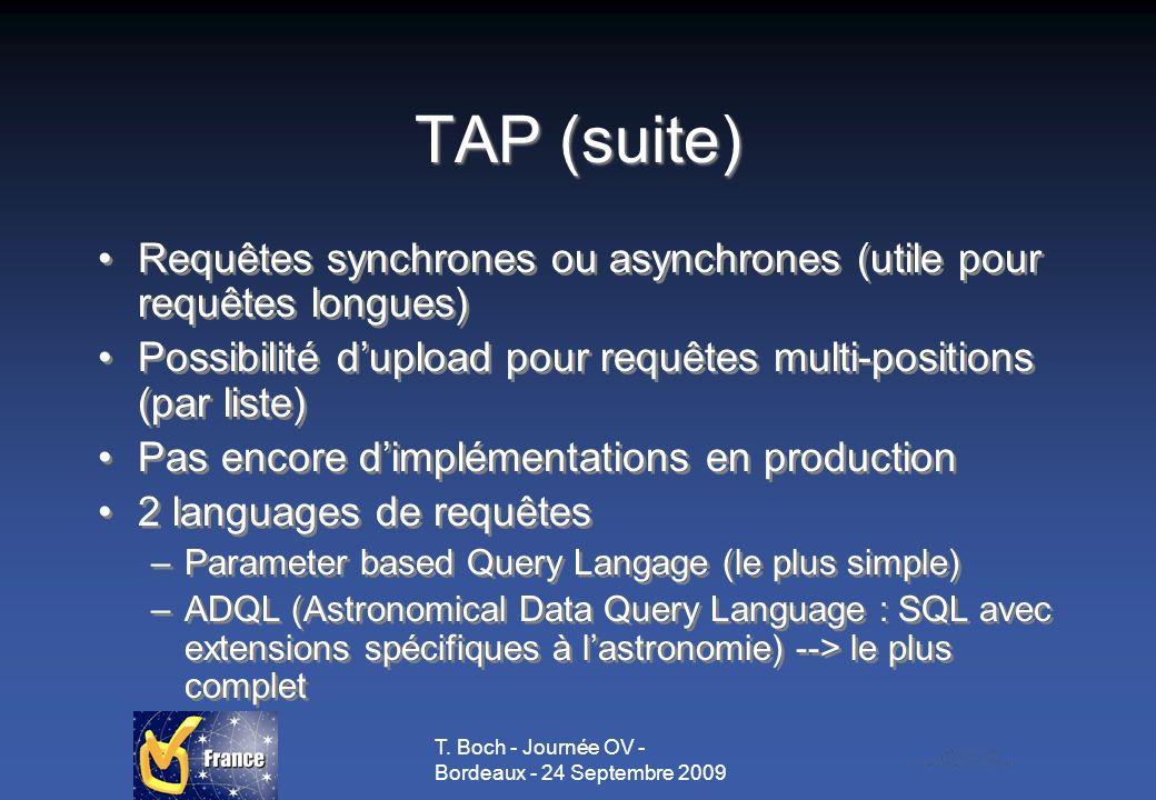 T. Boch - Journée OV - Bordeaux - 24 Septembre 2009 TAP (suite) Requêtes synchrones ou asynchrones (utile pour requêtes longues) Possibilité dupload p
