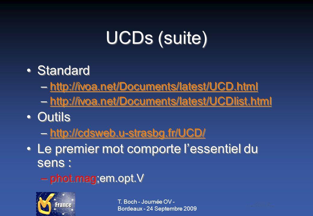 T. Boch - Journée OV - Bordeaux - 24 Septembre 2009 UCDs (suite) Standard –http://ivoa.net/Documents/latest/UCD.htmlhttp://ivoa.net/Documents/latest/U