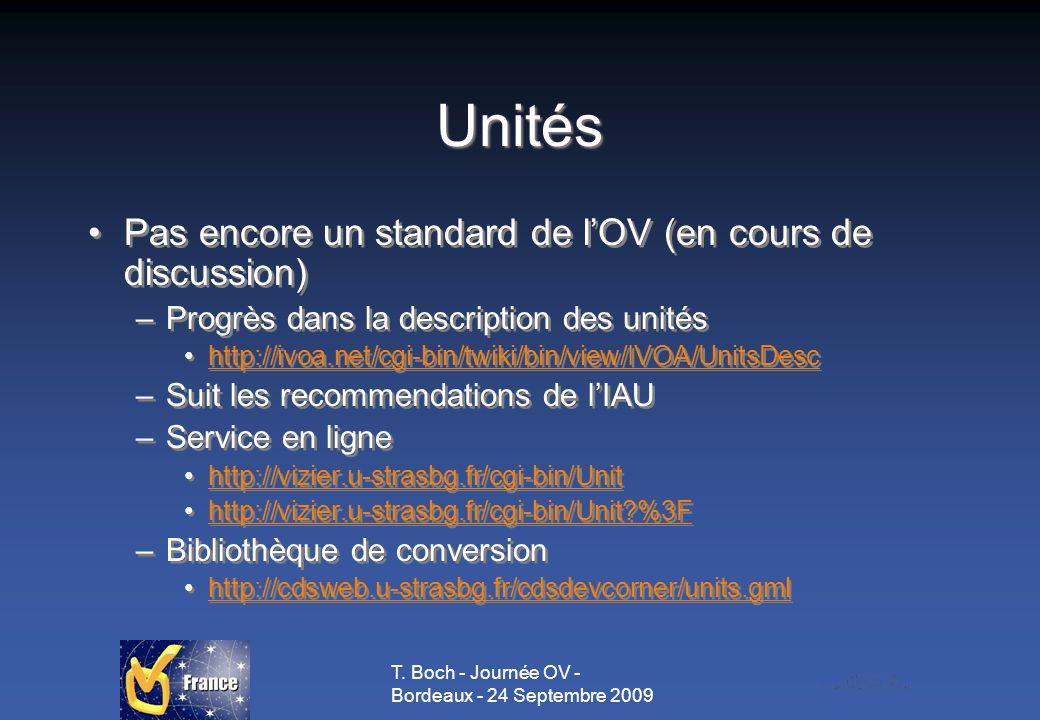 T. Boch - Journée OV - Bordeaux - 24 Septembre 2009 Unités Pas encore un standard de lOV (en cours de discussion) –Progrès dans la description des uni