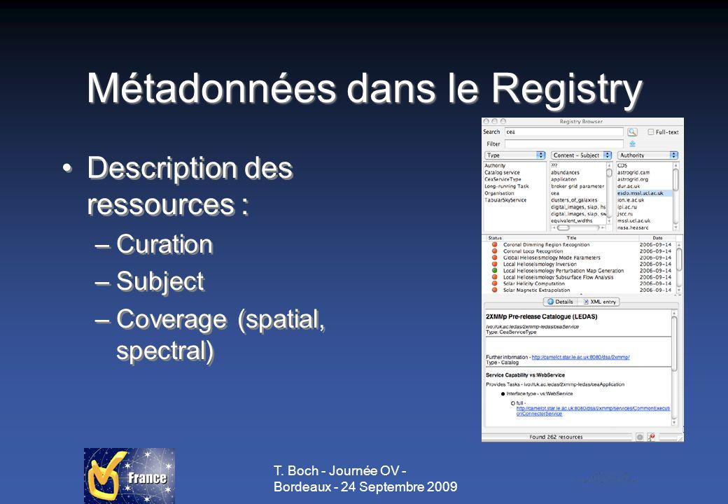 T. Boch - Journée OV - Bordeaux - 24 Septembre 2009 Métadonnées dans le Registry Description des ressources : –Curation –Subject –Coverage (spatial, s