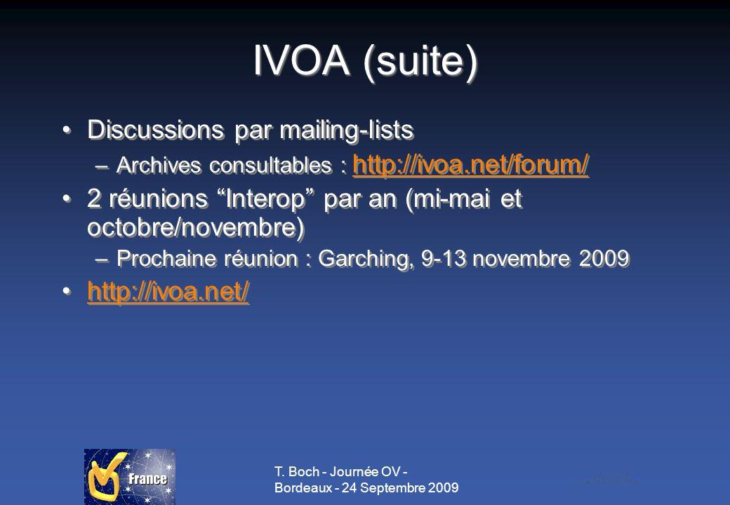 T. Boch - Journée OV - Bordeaux - 24 Septembre 2009 IVOA (suite) Discussions par mailing-lists –Archives consultables : http://ivoa.net/forum/ http://
