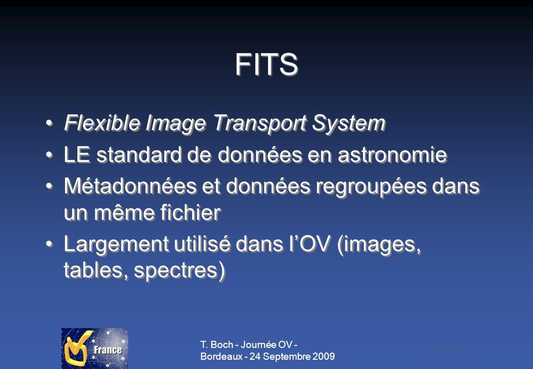 T. Boch - Journée OV - Bordeaux - 24 Septembre 2009 FITS Flexible Image Transport System LE standard de données en astronomie Métadonnées et données r