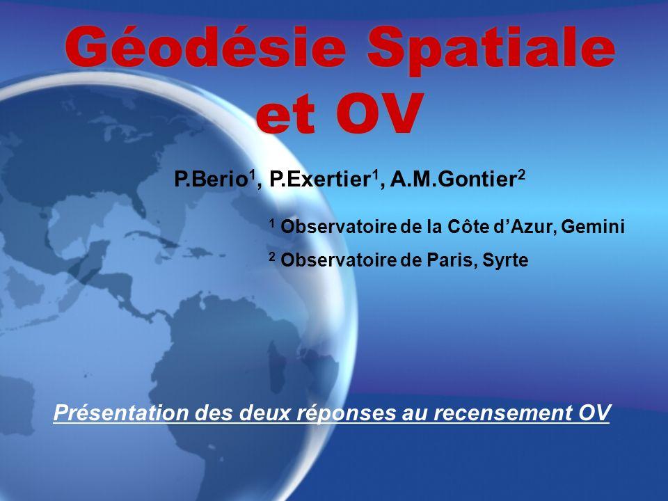 Géodésie Spatiale et OV P.Berio 1, P.Exertier 1, A.M.Gontier 2 1 Observatoire de la Côte dAzur, Gemini 2 Observatoire de Paris, Syrte Présentation des