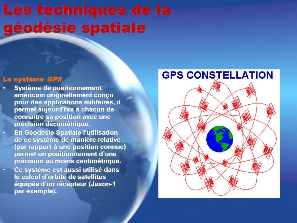 Les techniques de la géodésie spatiale Le système DORIS Mesure basée sur leffet Doppler Le récepteur est embarqué sur un satellite et les émetteurs sont des balises au sol Grâce à des oscillateurs ultra- stables de 10 -13 sur la durée dun passage, les mesures Doppler ainsi réalisées sont compatibles avec la précision de vitesse radiale satellite- station de 0,3 mm/s requise pour une orbitographie de quelques centimètres de précision.