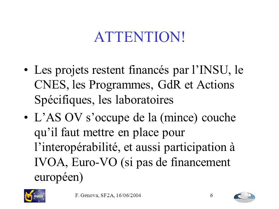 F. Genova, SF2A, 16/06/20046 ATTENTION! Les projets restent financés par lINSU, le CNES, les Programmes, GdR et Actions Spécifiques, les laboratoires