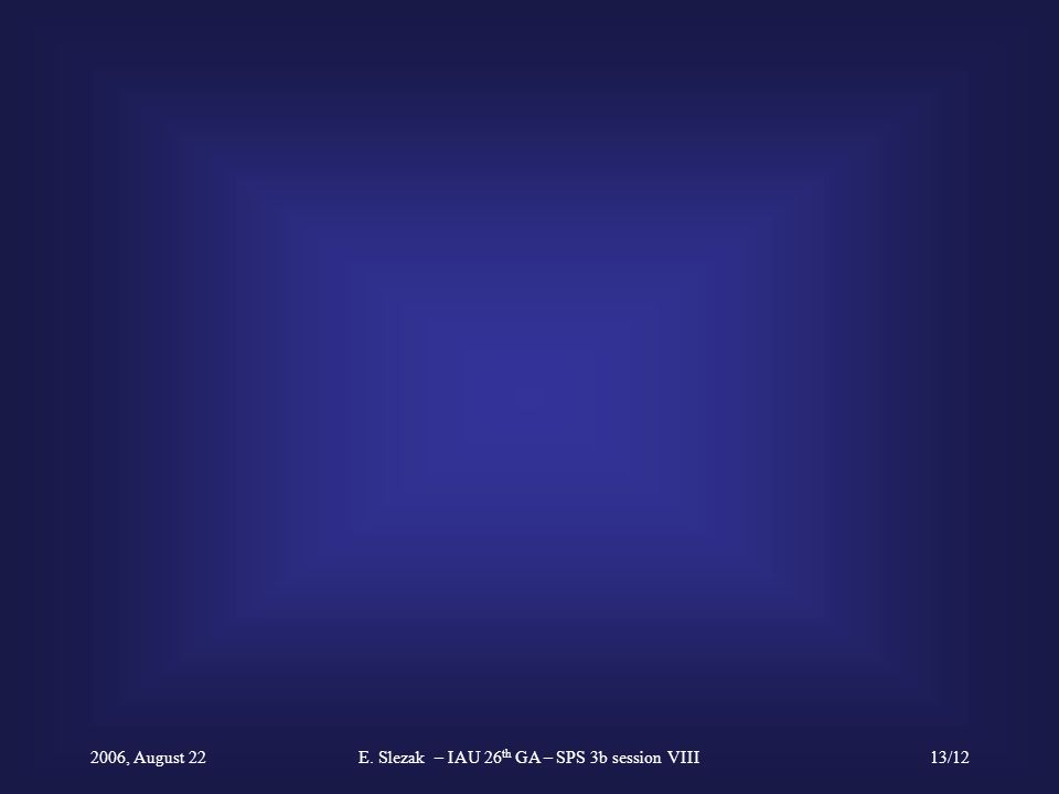 2006, August 22E. Slezak – IAU 26 th GA – SPS 3b session VIII13/12