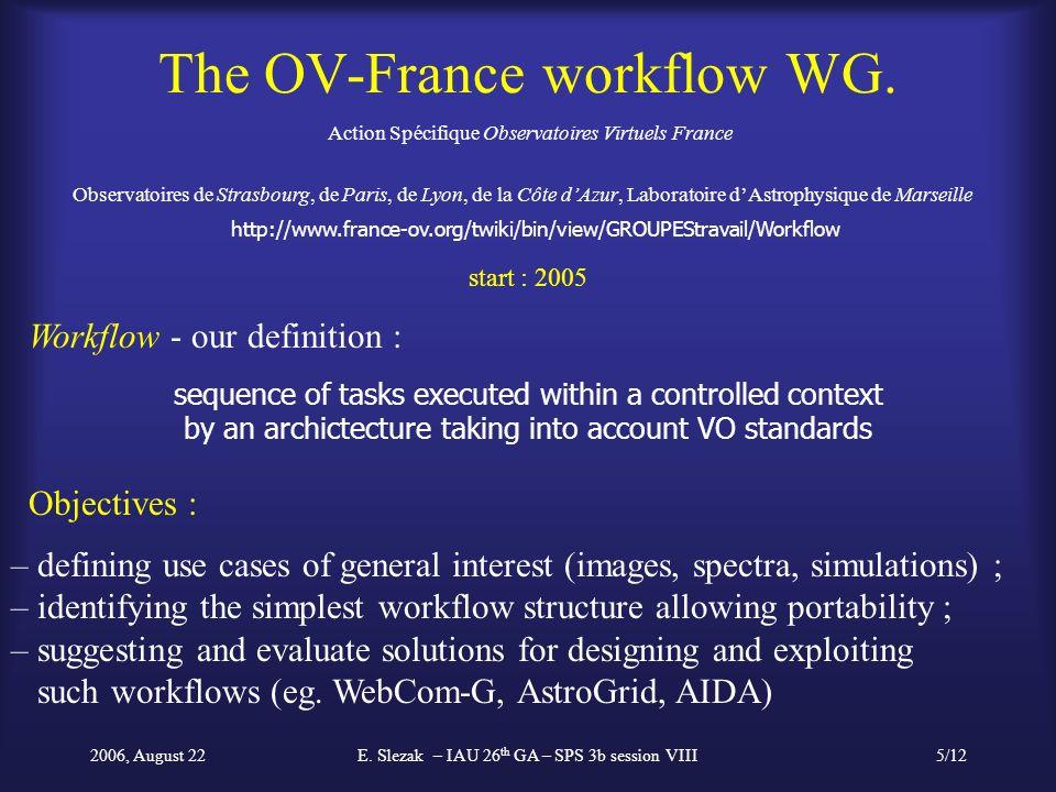 2006, August 22E. Slezak – IAU 26 th GA – SPS 3b session VIII5/12 The OV-France workflow WG. Action Spécifique Observatoires Virtuels France – definin