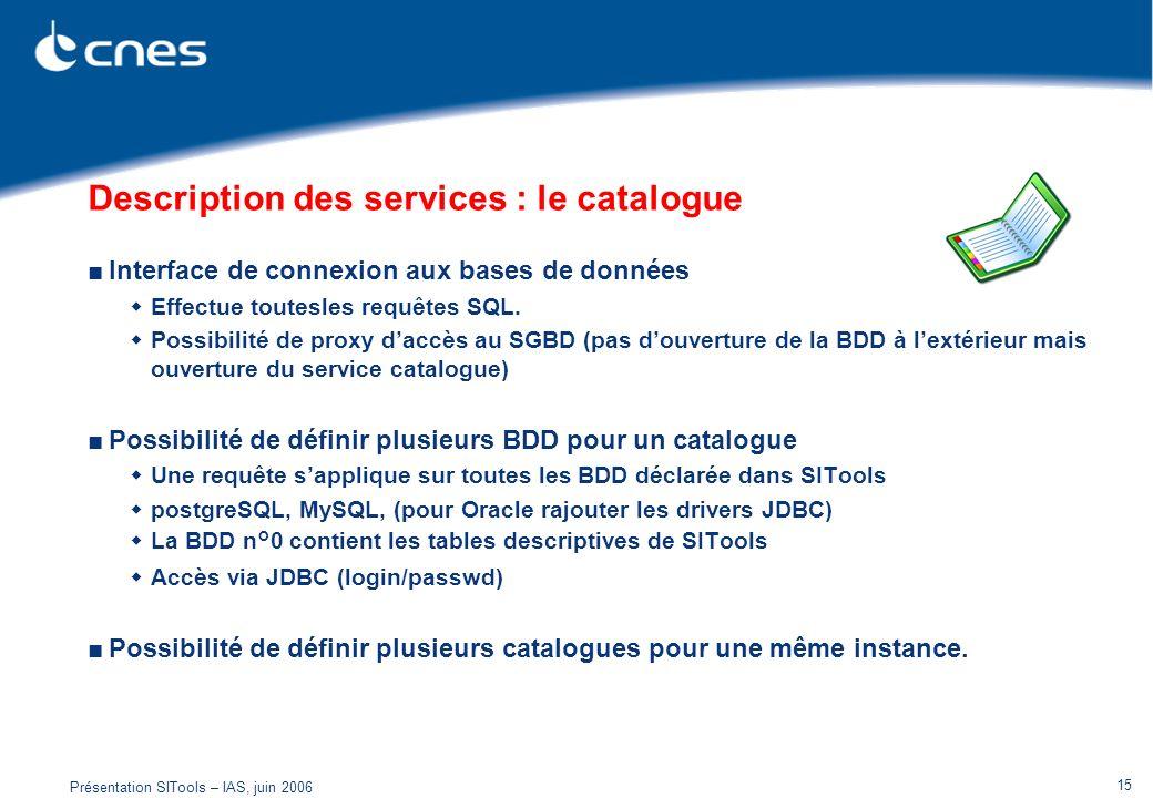 Présentation SITools – IAS, juin 2006 15 Description des services : le catalogue Interface de connexion aux bases de données Effectue toutesles requêt