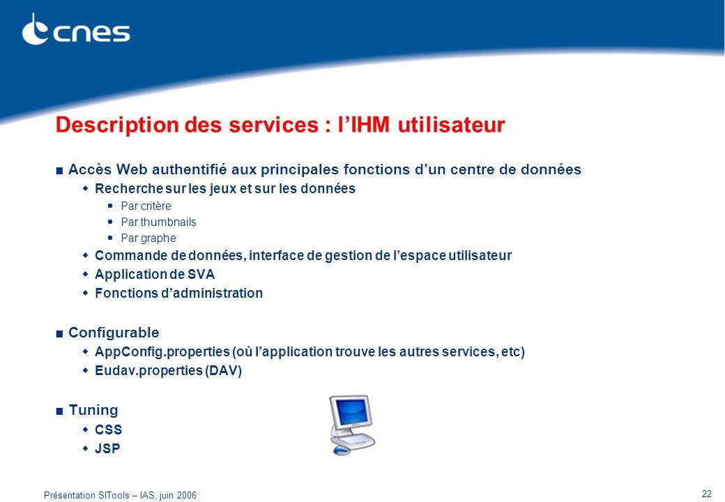 Présentation SITools – IAS, juin 2006 22 Description des services : lIHM utilisateur Accès Web authentifié aux principales fonctions dun centre de don
