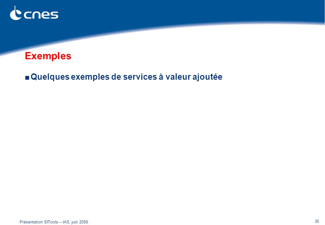 Présentation SITools – IAS, juin 2006 30 Exemples Quelques exemples de services à valeur ajoutée