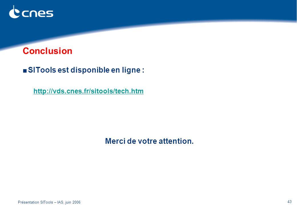 Présentation SITools – IAS, juin 2006 43 Conclusion SITools est disponible en ligne : http://vds.cnes.fr/sitools/tech.htm Merci de votre attention.