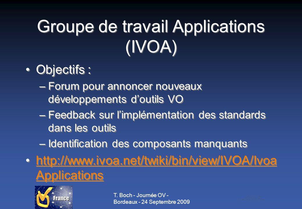 T. Boch - Journée OV - Bordeaux - 24 Septembre 2009 Groupe de travail Applications (IVOA) Objectifs : –Forum pour annoncer nouveaux développements dou
