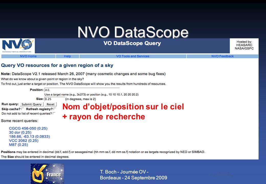 T. Boch - Journée OV - Bordeaux - 24 Septembre 2009 NVO DataScope Nom dobjet/position sur le ciel + rayon de recherche
