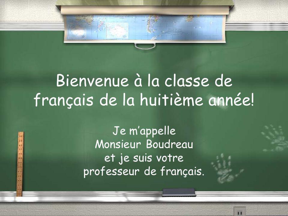 Bienvenue à la classe de français de la huitième année! Je mappelle Monsieur Boudreau et je suis votre professeur de français.