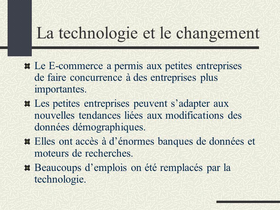La technologie et le changement Le E-commerce a permis aux petites entreprises de faire concurrence à des entreprises plus importantes. Les petites en