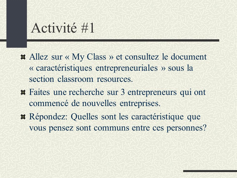 Activité #1 Allez sur « My Class » et consultez le document « caractéristiques entrepreneuriales » sous la section classroom resources. Faites une rec