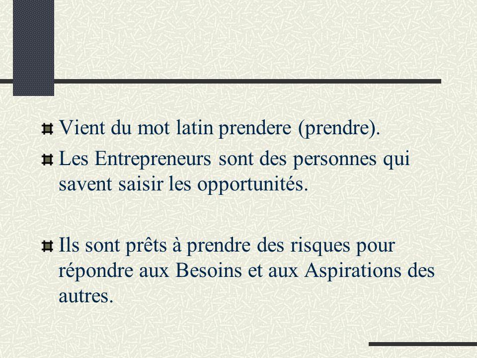 Vient du mot latin prendere (prendre). Les Entrepreneurs sont des personnes qui savent saisir les opportunités. Ils sont prêts à prendre des risques p