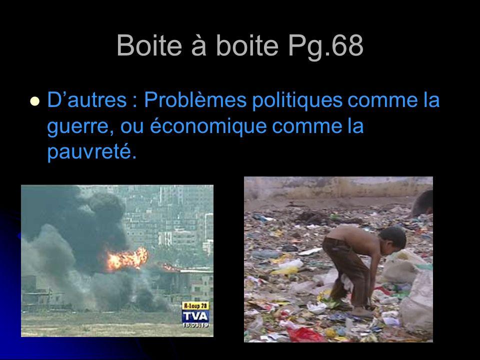 Boite à boite Pg.68 Dautres : Problèmes politiques comme la guerre, ou économique comme la pauvreté.
