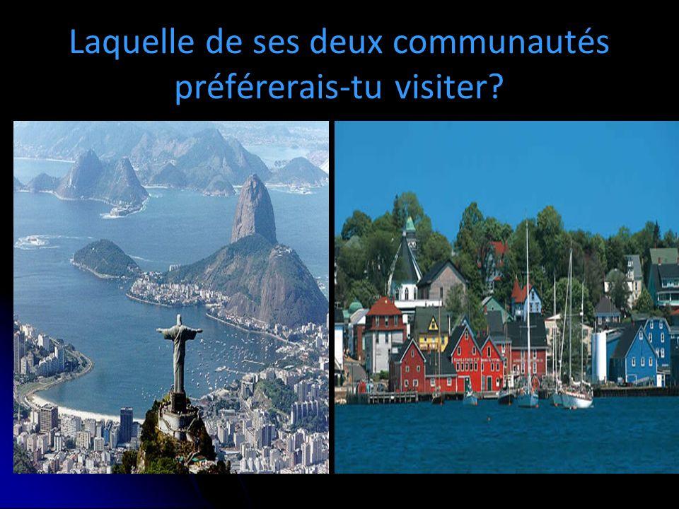 Laquelle de ses deux communautés préférerais-tu visiter?