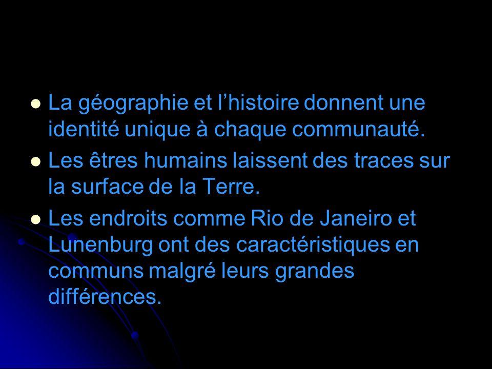La géographie et lhistoire donnent une identité unique à chaque communauté. Les êtres humains laissent des traces sur la surface de la Terre. Les endr