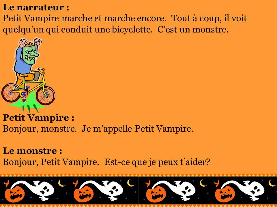 Le narrateur : Petit Vampire marche et marche encore. Tout à coup, il voit quelquun qui conduit une bicyclette. Cest un monstre. Petit Vampire : Bonjo