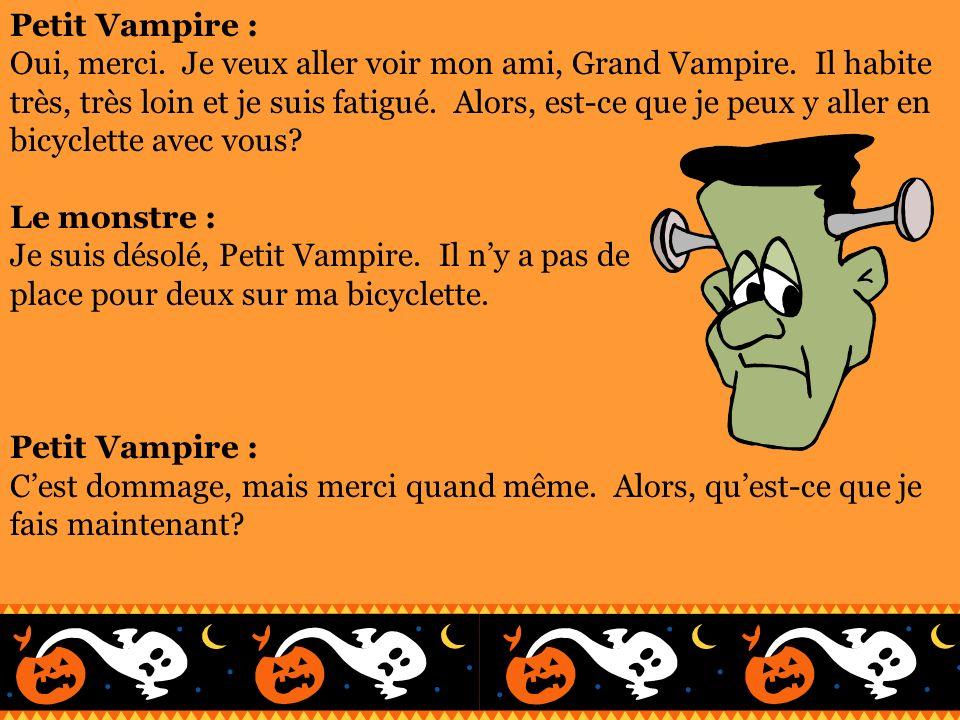 Petit Vampire : Oui, merci. Je veux aller voir mon ami, Grand Vampire. Il habite très, très loin et je suis fatigué. Alors, est-ce que je peux y aller