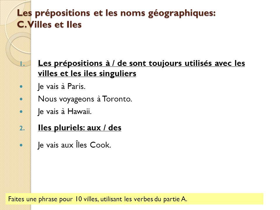 Les prépositions et les noms géographiques: C. Villes et Iles 1. Les prépositions à / de sont toujours utilisés avec les villes et les iles singuliers