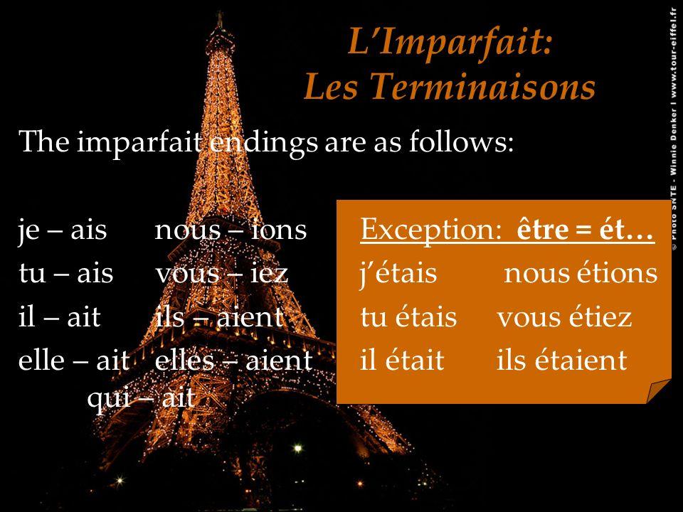 LImparfait: Les Terminaisons The imparfait endings are as follows: je – aisnous – ionsException: être = ét… tu – aisvous – iezjétais nous étions il –