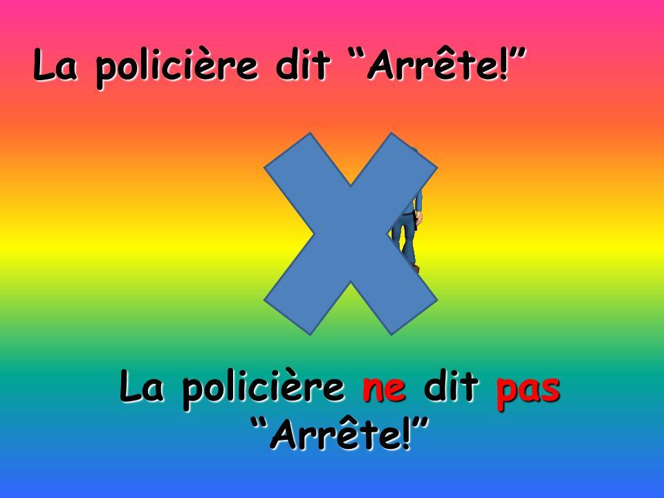 La policière ne dit pas Arrête! La policière dit Arrête!