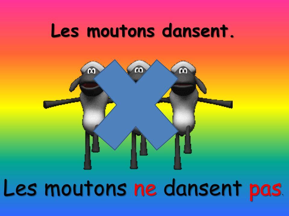 Les moutons dansent. Les moutons ne dansent pas.