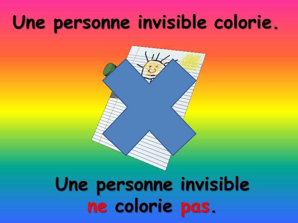 Une personne invisible ne colorie pas. Une personne invisible colorie.