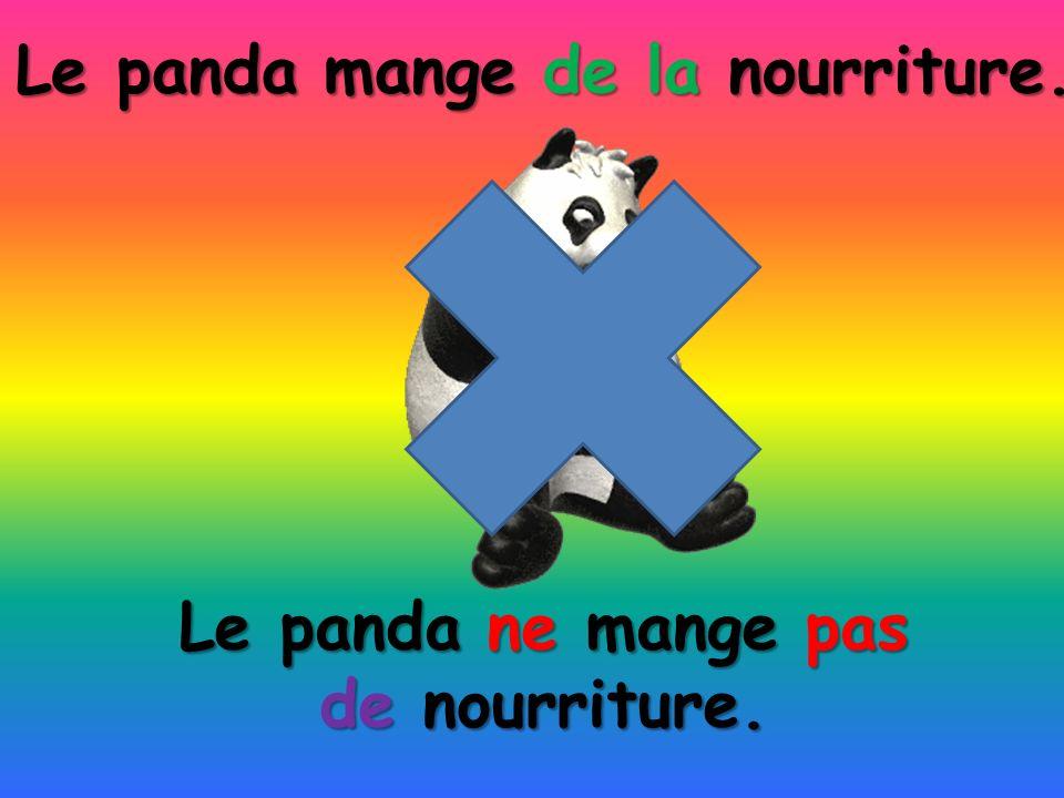 Le panda ne mange pas de nourriture. Le panda mange de la nourriture.