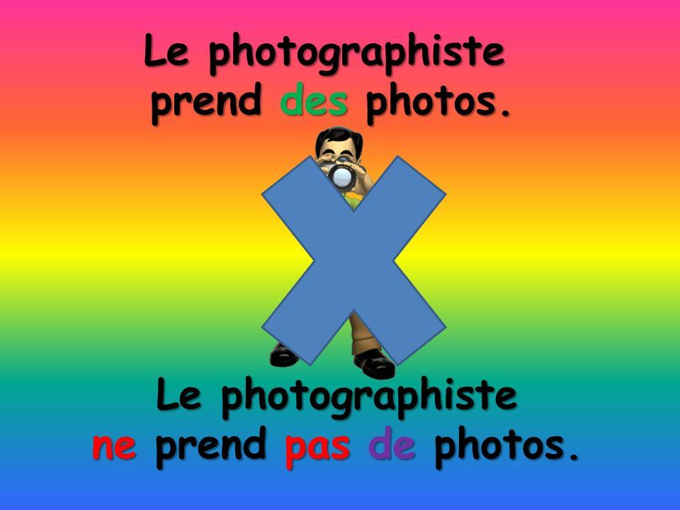 Le photographiste ne prend pas de photos. Le photographiste prend des photos.