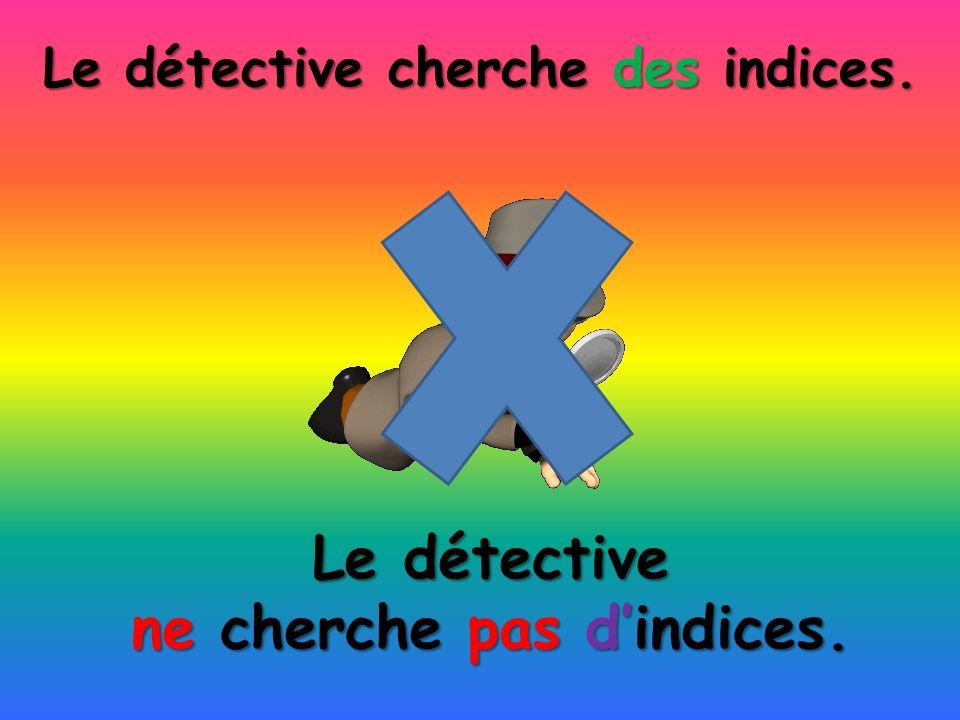 Le détective ne cherche pas dindices. Le détective cherche des indices.