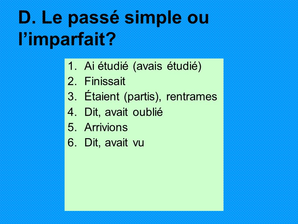 D.Le passé simple ou limparfait.