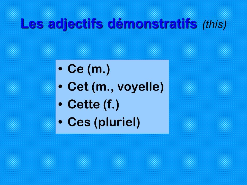 Les adjectifs démonstratifs Les adjectifs démonstratifs (this) Ce (m.) Cet (m., voyelle) Cette (f.) Ces (pluriel)