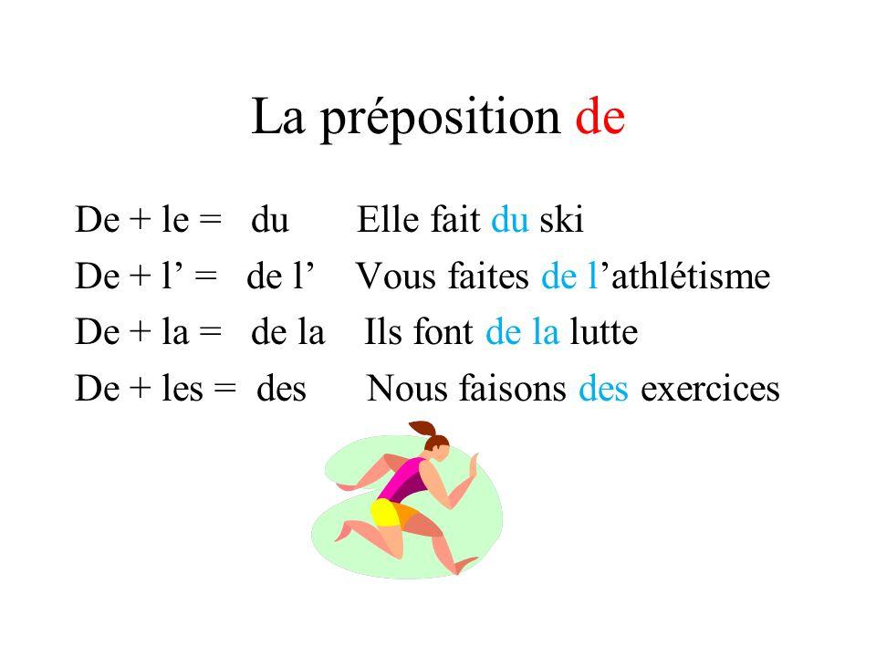 La préposition de De + le = du Elle fait du ski De + l = de l Vous faites de lathlétisme De + la = de la Ils font de la lutte De + les = des Nous fais