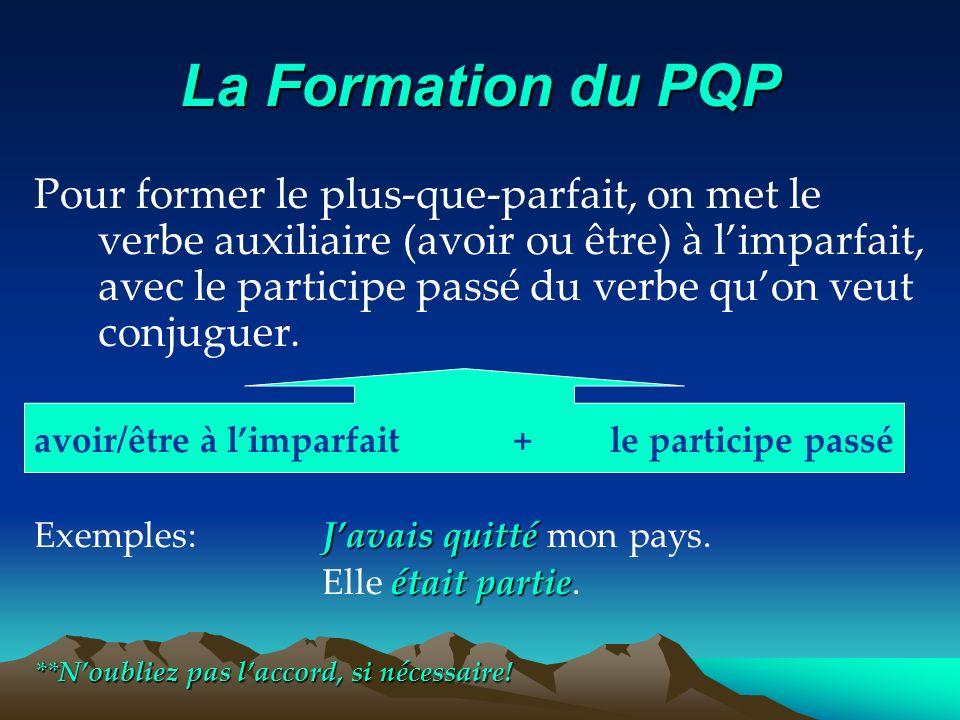 La Formation du PQP Pour former le plus-que-parfait, on met le verbe auxiliaire (avoir ou être) à limparfait, avec le participe passé du verbe quon ve